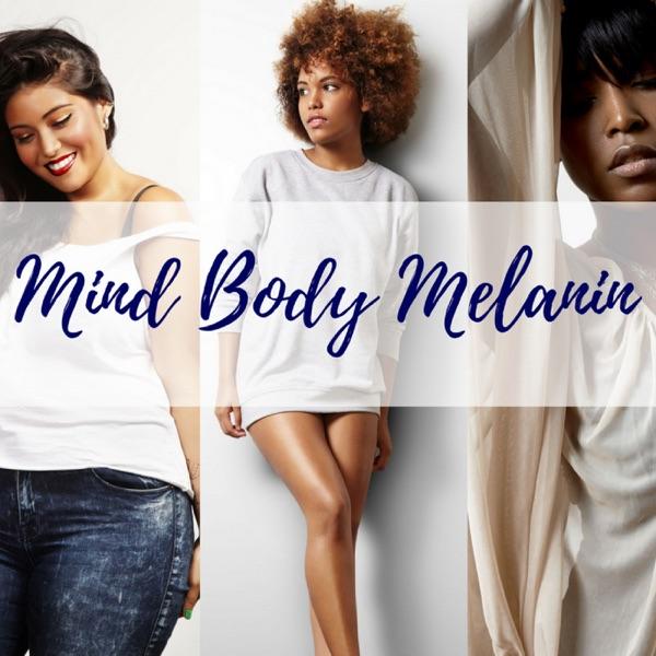 Mind Body Melanin Podcast