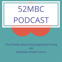 52MBC Podcast - the podcast about living with metastatic breast cancer podcast