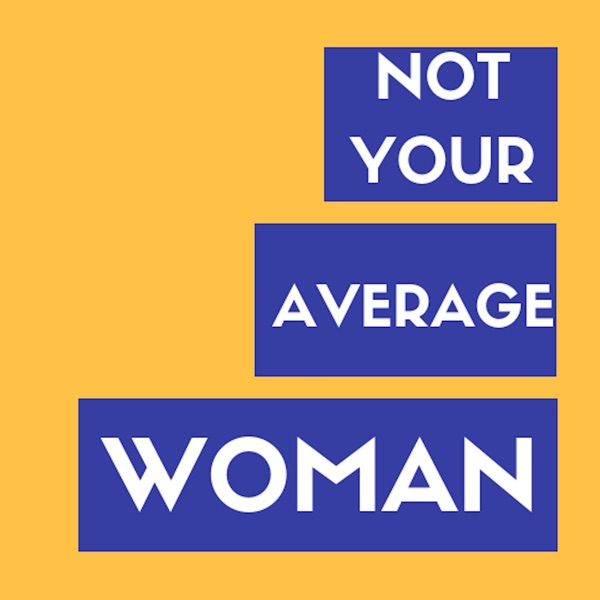 Not Your Average Woman