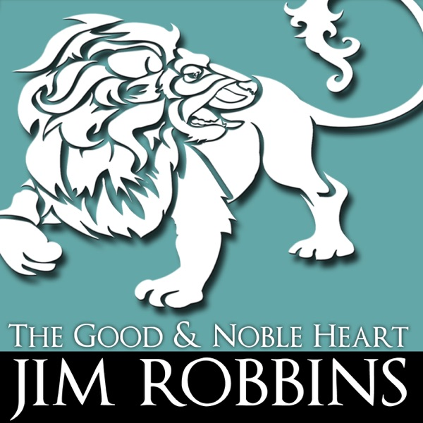 THE GOOD & NOBLE HEART podcasts