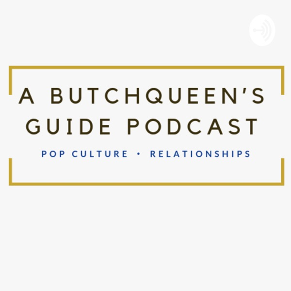 A Butchqueen's Guide Podcast