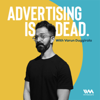 Advertising is Dead with Varun Duggirala