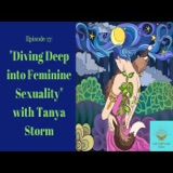 Episode 17: Diving Deep into Feminine Sexuality with Tanya Storm