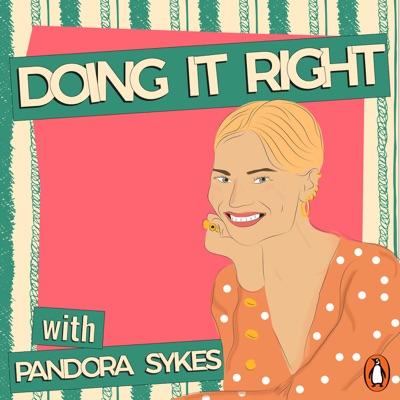 Doing It Right with Pandora Sykes:Pandora Sykes