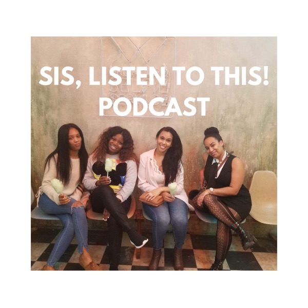 Sis, Listen to This Podcast