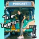 "The ""In My Twenties"" Podcast"