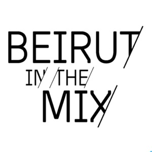 Beirut In the Mix Podcast