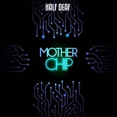 MotherChip - Overloadr:Half Deaf