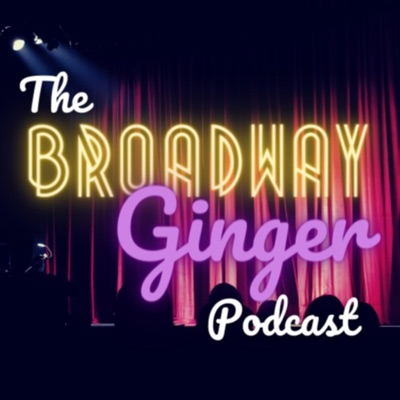 The Broadway Ginger Podcast