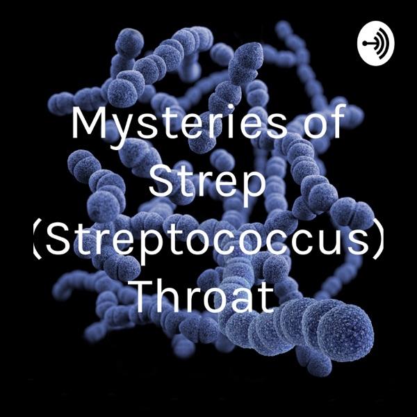 Mysteries of Strep (Streptococcus) Throat