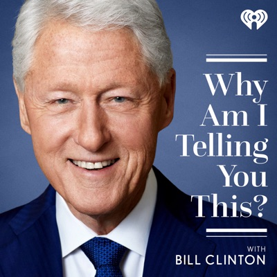 Why Am I Telling You This? with Bill Clinton:iHeartRadio