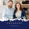 Intimate Covenant Podcast - biblical perspective for a fuller marriage and extraordinary sex