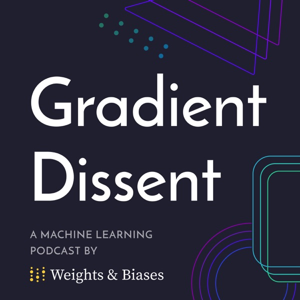 Gradient Dissent - A Machine Learning Podcast by W&B