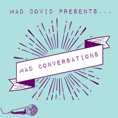 Mad Covid Conversations