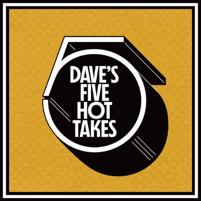 Dave's 5 Hot Takes - Dave's Faves on Drew Holcomb - Episode 6