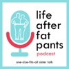 Life After Fat Pants Podcast artwork