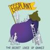 Eggplant: The Secret Lives of Games artwork