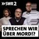 Sprechen wir über Mord?! Der SWR2 True Crime Podcast