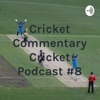 Cricket Commentary Cricket Podcast #8