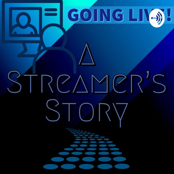 Going Live, A Streamer's Story