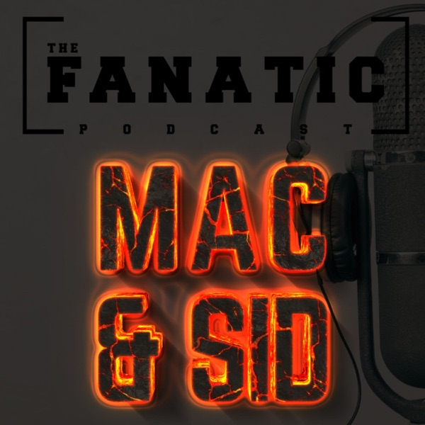 The Fanatic Podcast with Mac & Sid