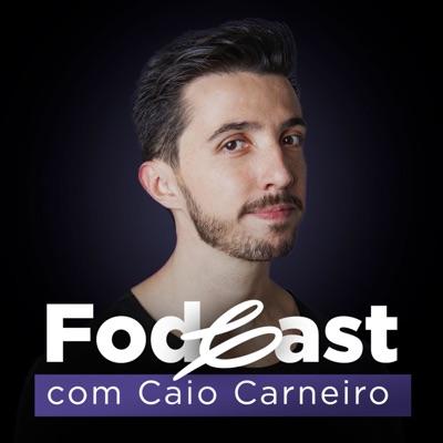 Fodcast:Caio Carneiro - Podcast Fod*