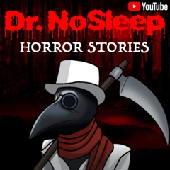 Dr. NoSleep | Scary Horror Stories