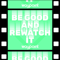 Be Good and Rewatch It