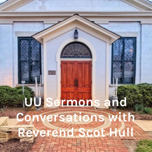 UU Sermons and Conversations with Reverend Scot Hull