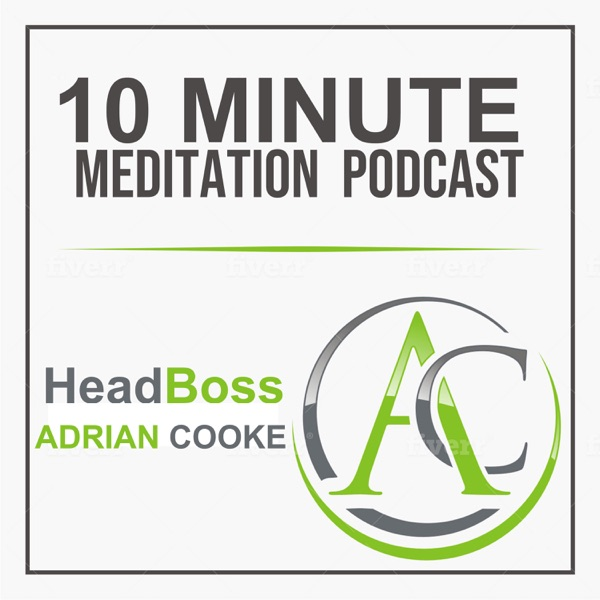 Head Boss with Adrian Cooke   Your 10 Minute Meditation Podcast