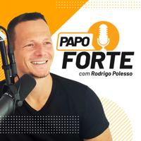 Papo Forte com Rodrigo Polesso