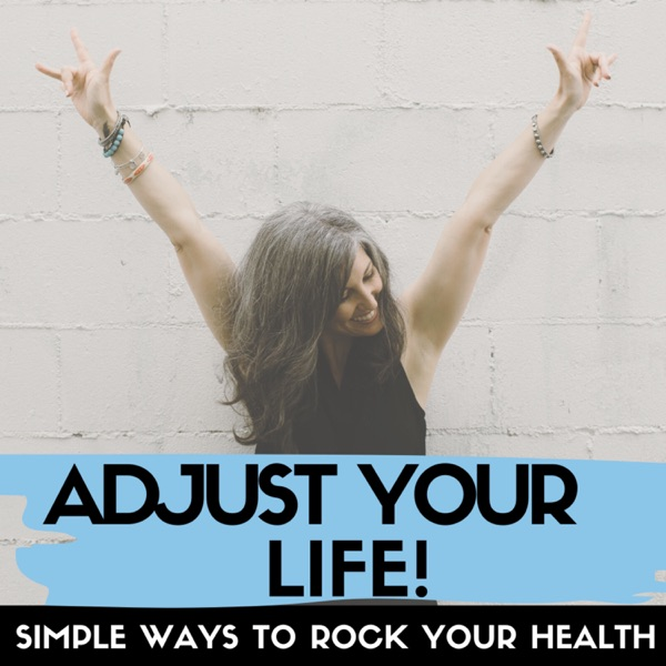 Adjust Your Life! Simple Ways To Rock Your Health