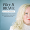 Play It Brave Podcast