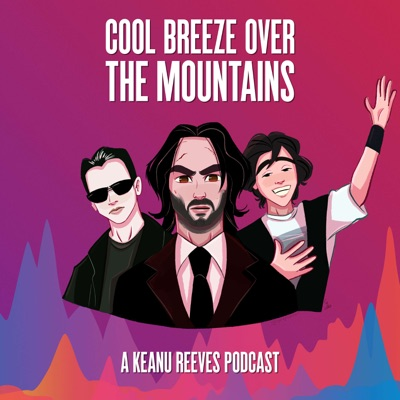 Cool Breeze Over the Mountains: A Keanu Reeves Podcast