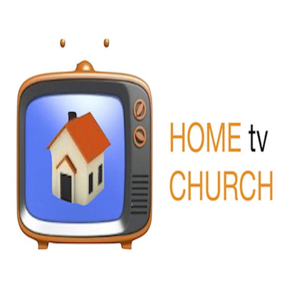 Home Church tv Podcast