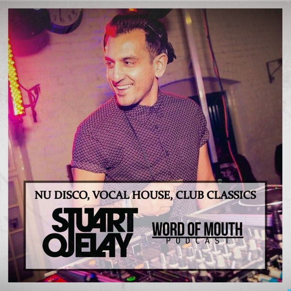 Word of Mouth Podcast with Stuart Ojelay [Nu Disco, Vocal House, Club Classics]