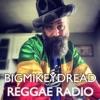 Bigmikeydread Reggae Radio Podcast