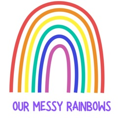 Our Messy Rainbows