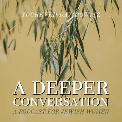 A Deeper Conversation:Yocheved Davidowitz