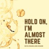 Hold On, I'm Almost There artwork