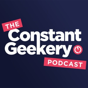 The Constant Geekery Podcast