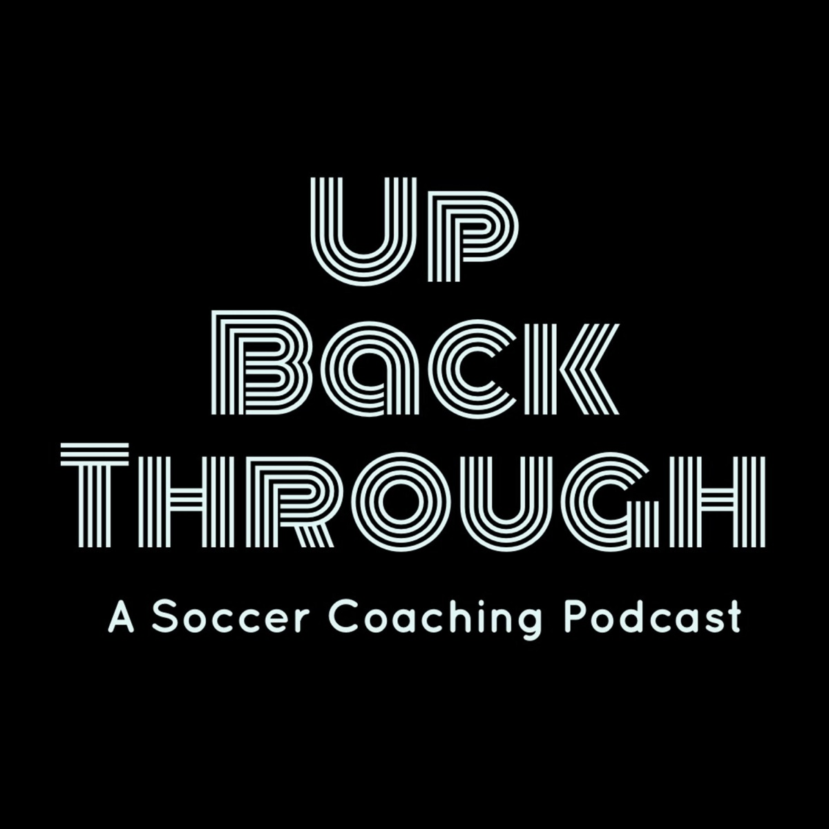 Up Back Through: A Soccer Coaching Podcast