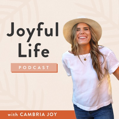 The Joyful Life Podcast:Cambria Joy
