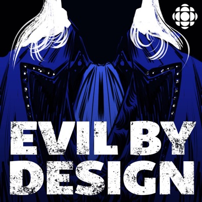Evil By Design:CBC Podcasts