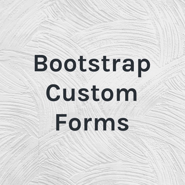 Bootstrap Custom Forms