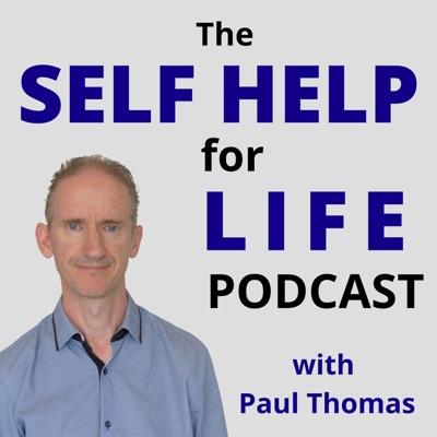 Self Help for Life Podcast: Self-Improvement | Mindset | Emotions | Personal Development | Health | Business Success | Finances | Spirituality