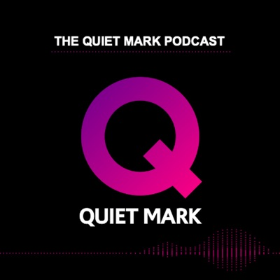 The Quiet Mark Podcast
