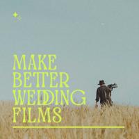 Make Better Wedding Films