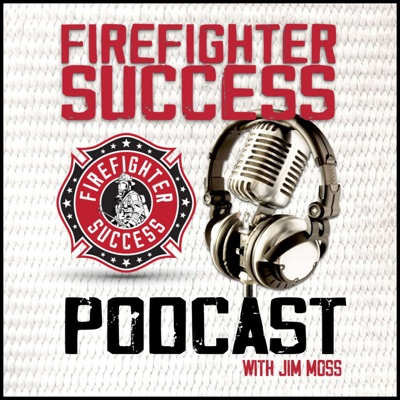 FIREFIGHTER SUCCESS PODCAST