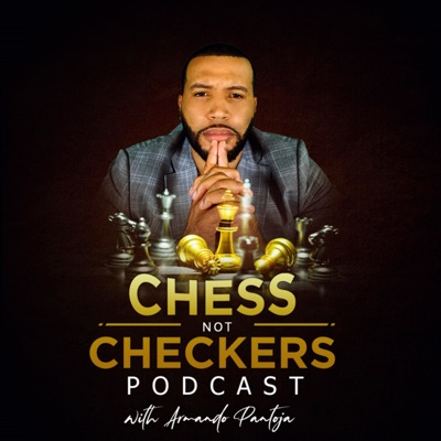 Chess not Checkers Podcast:Armando Pantoja
